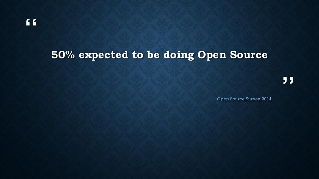 """"""" """" 50% expected to be doing Open Source Open S..."""