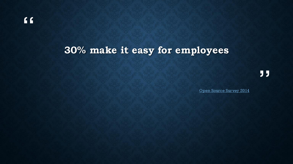 """"""" """" 30% make it easy for employees Open Source ..."""