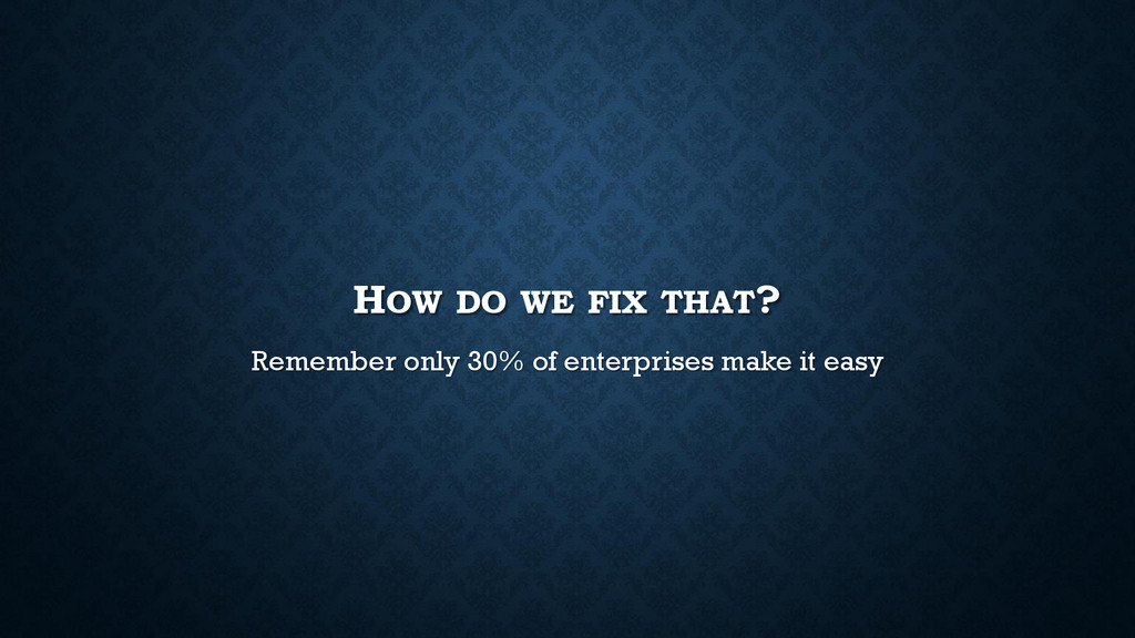 HOW DO WE FIX THAT? Remember only 30% of enterp...