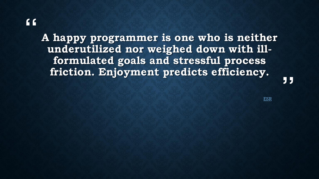 """"""" """" A happy programmer is one who is neither un..."""