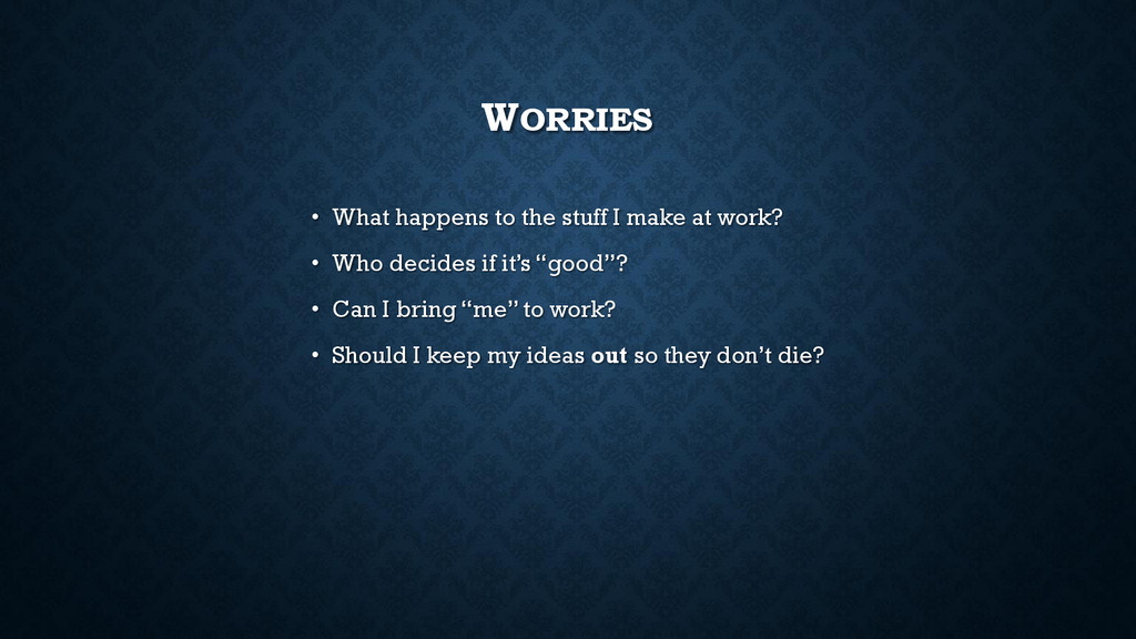 WORRIES • What happens to the stuff I make at w...