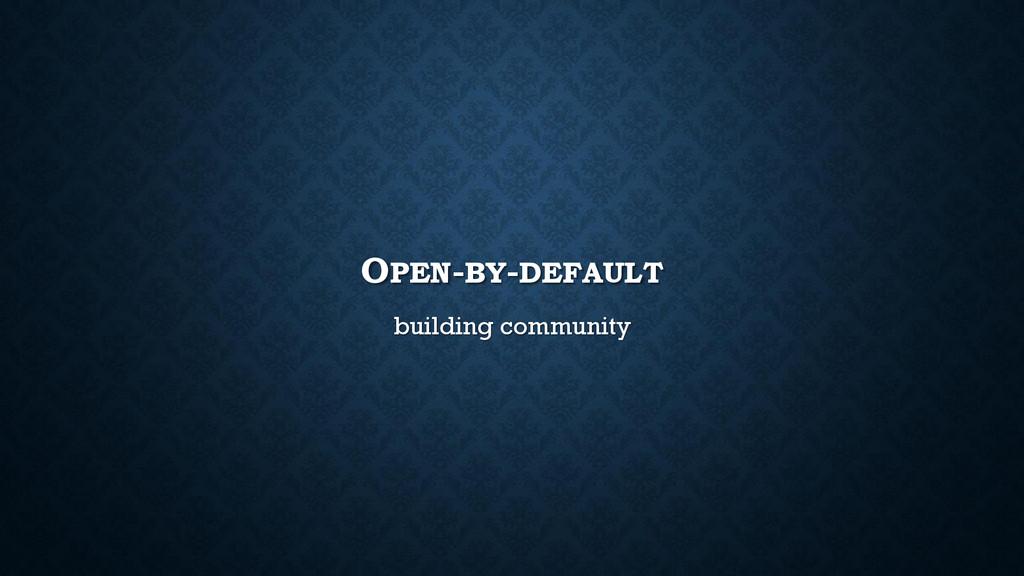 OPEN-BY-DEFAULT building community