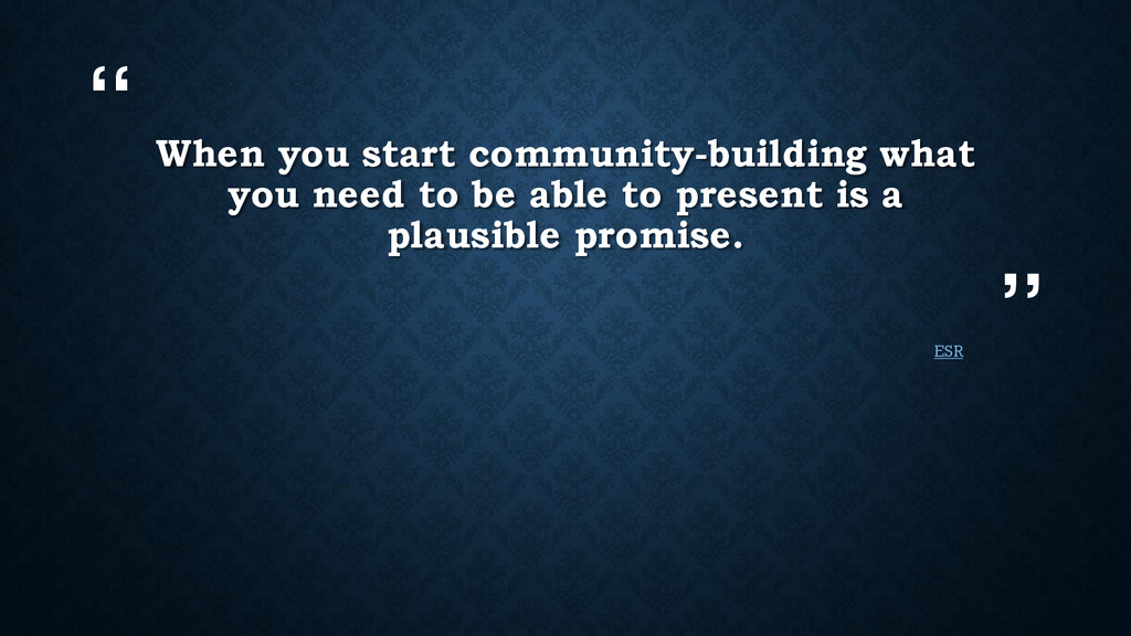 """"""" """" When you start community-building what you ..."""