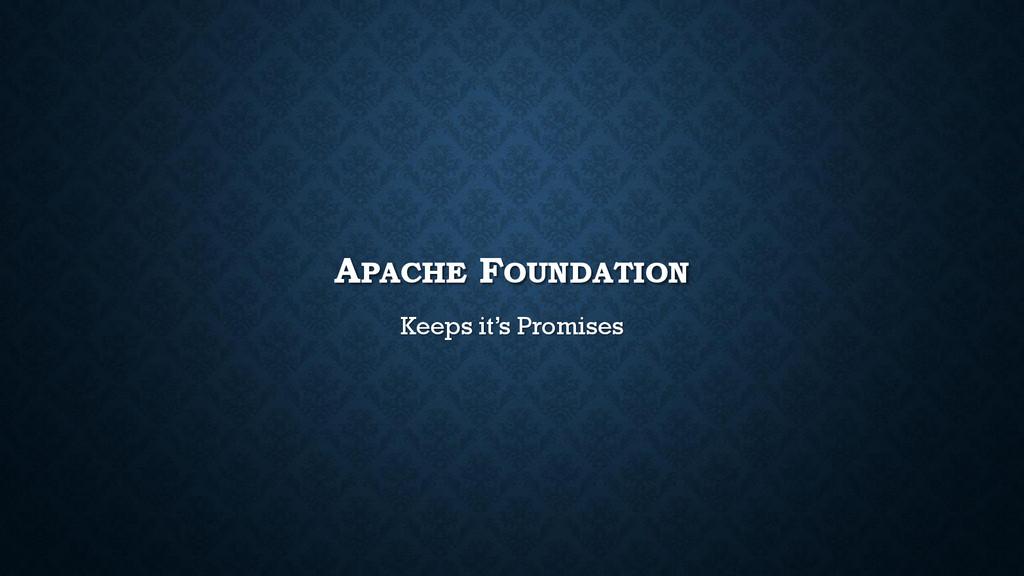 APACHE FOUNDATION Keeps it's Promises