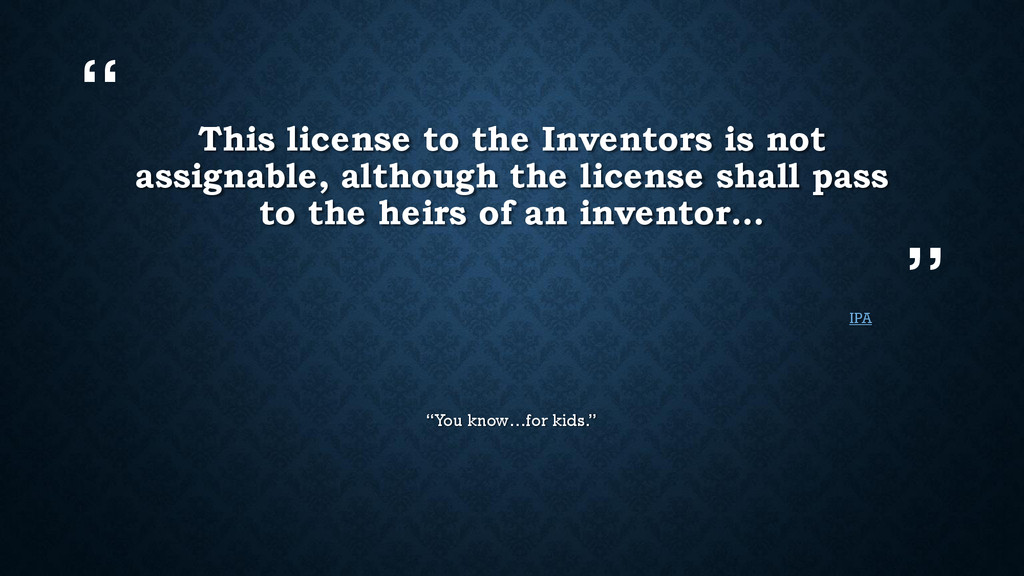 """"""" """" This license to the Inventors is not assign..."""