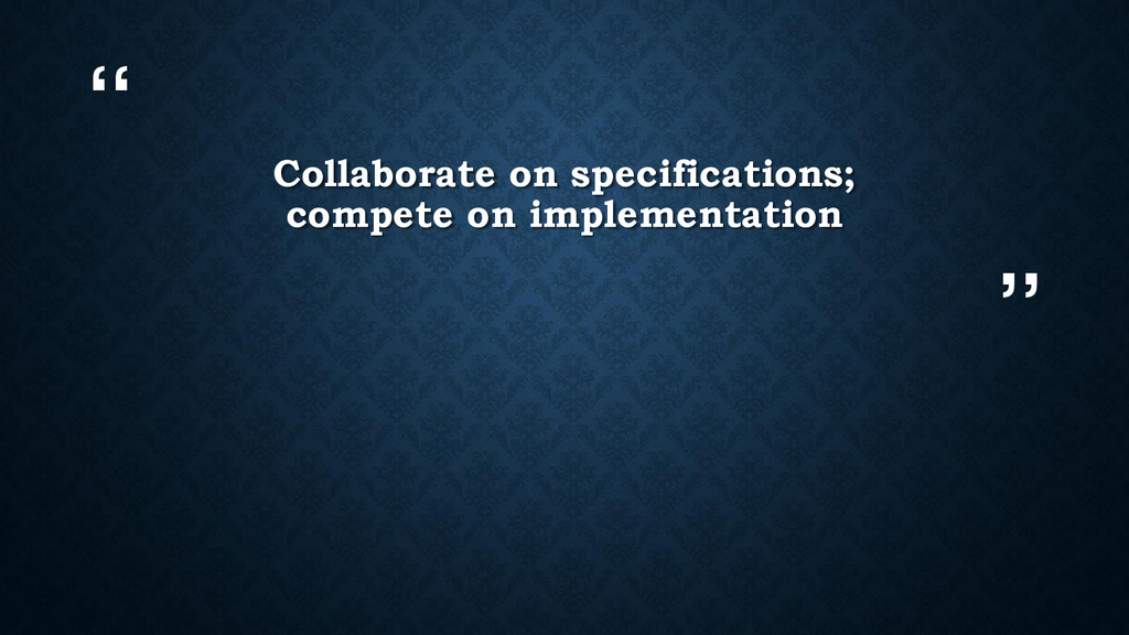 """"""" """" Collaborate on specifications; compete on i..."""