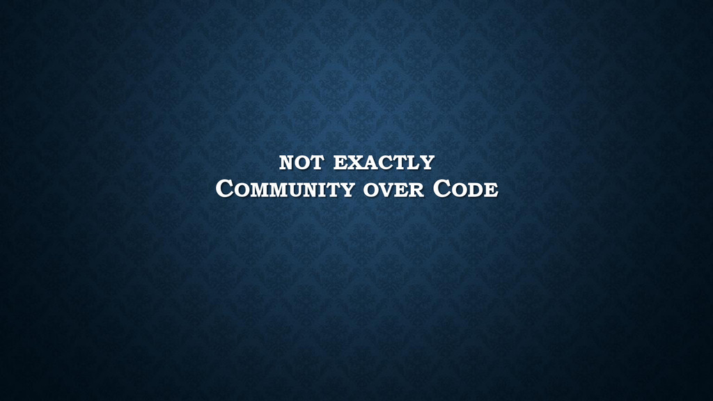 NOT EXACTLY COMMUNITY OVER CODE