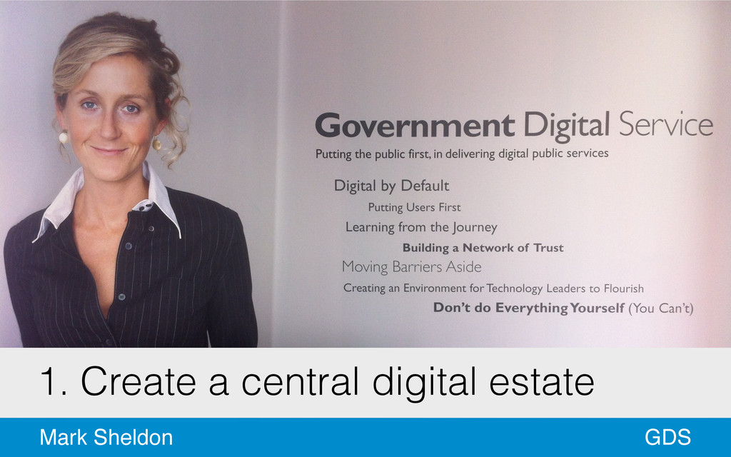 GDS Mark Sheldon 1. Create a central digital es...