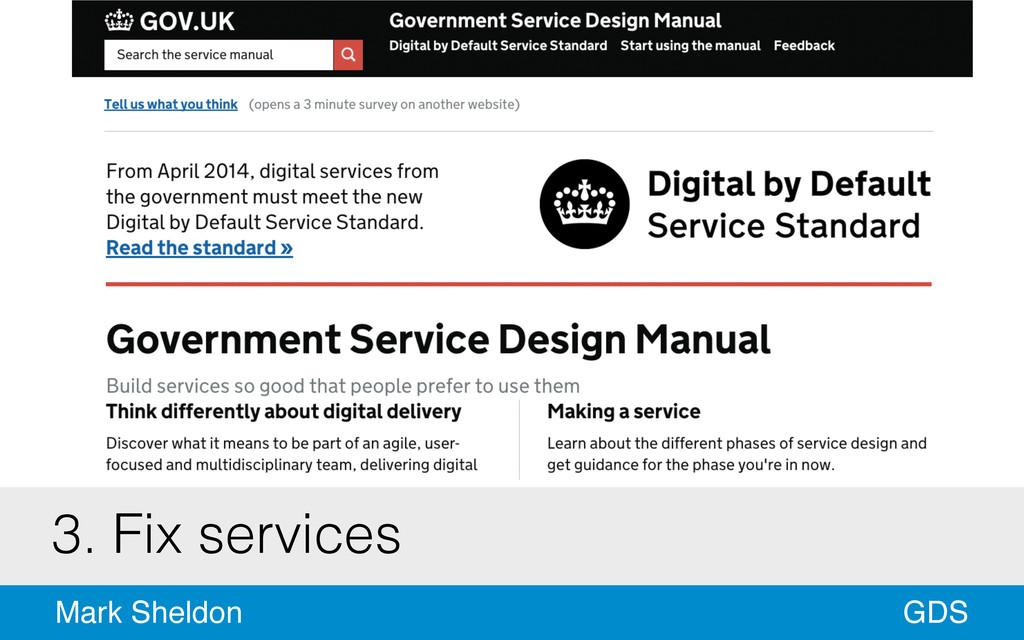 GDS Mark Sheldon 3. Fix services