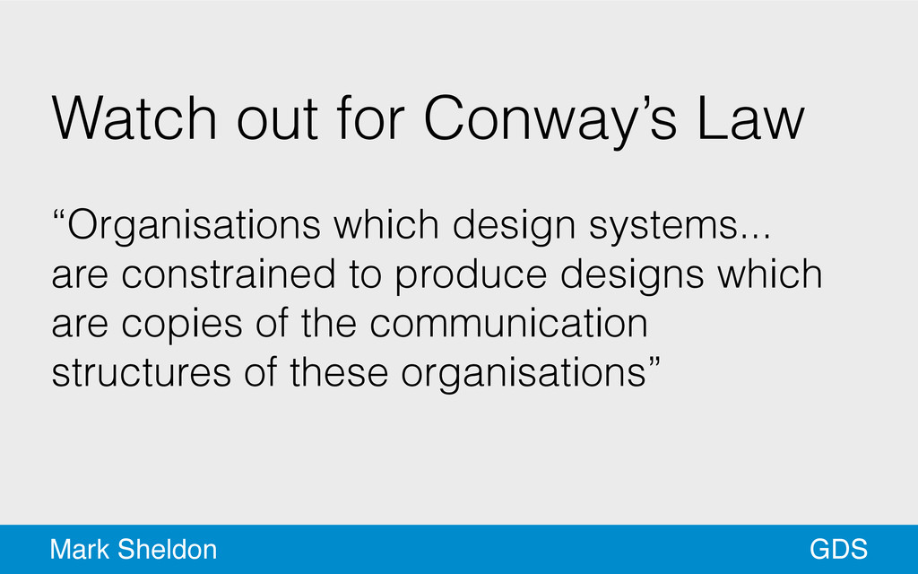 "GDS Mark Sheldon Watch out for Conway's Law ! ""..."