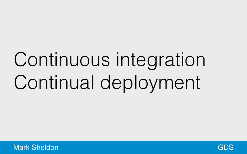 GDS Mark Sheldon Continuous integration Continu...