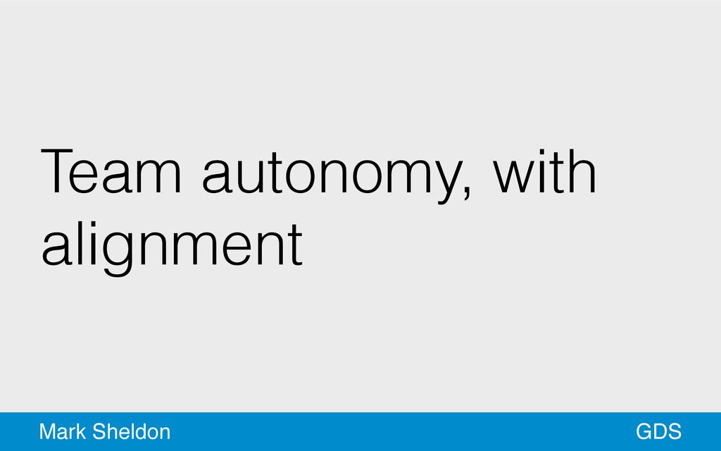 GDS Mark Sheldon Team autonomy, with alignment