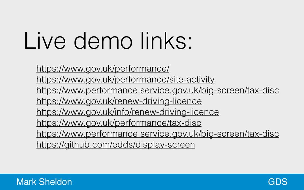 GDS Mark Sheldon Live demo links: ! https://www...