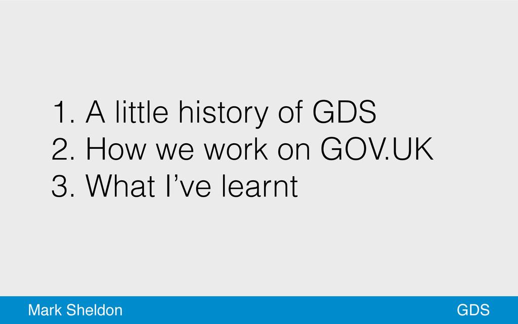 GDS Mark Sheldon 1. A little history of GDS 2. ...