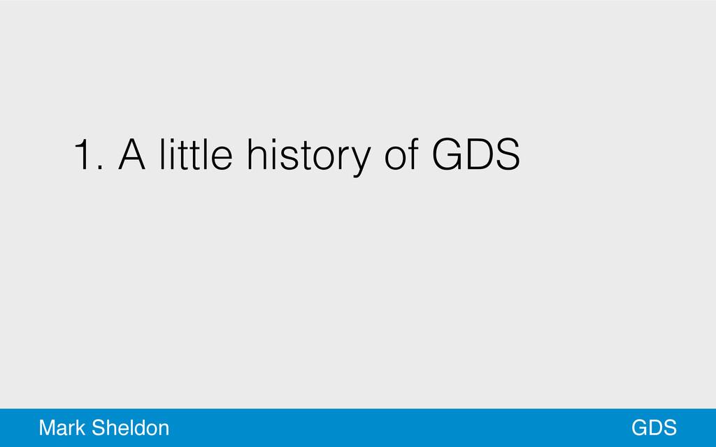 GDS Mark Sheldon 1. A little history of GDS !