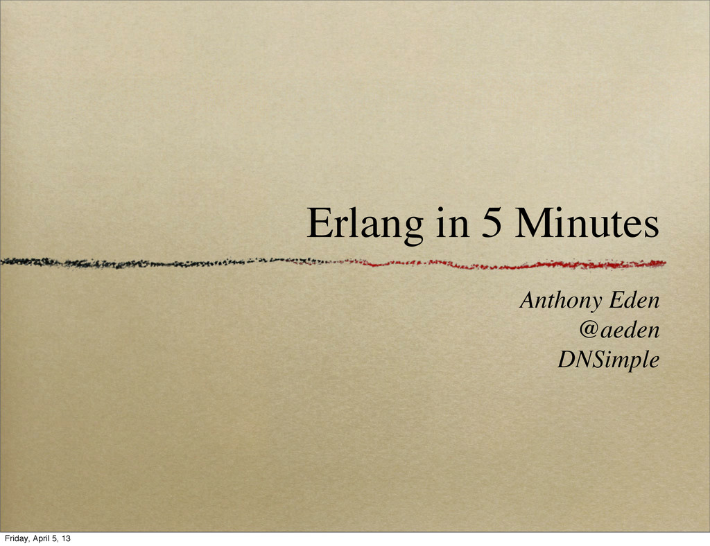 Erlang in 5 Minutes Anthony Eden @aeden DNSimpl...