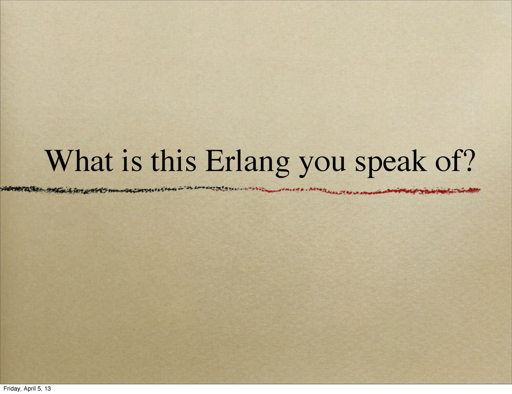 What is this Erlang you speak of? Friday, April...