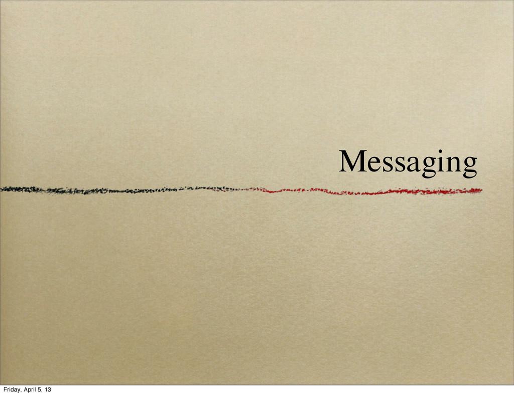 Messaging Friday, April 5, 13
