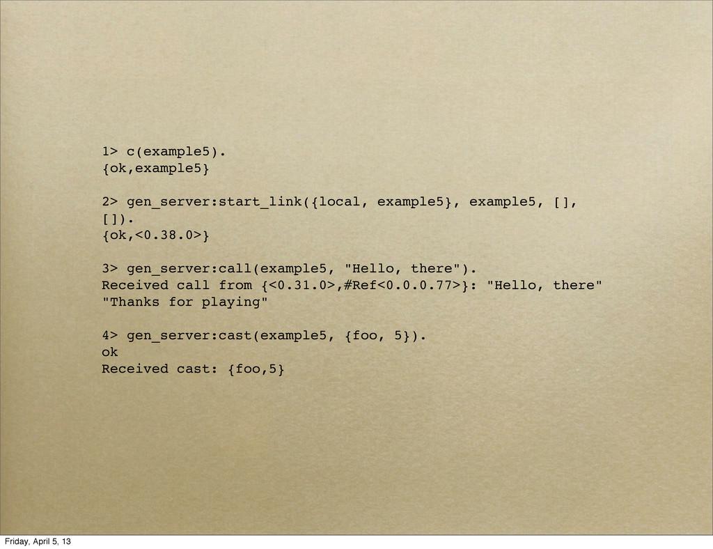 1> c(example5). {ok,example5} 2> gen_server:sta...