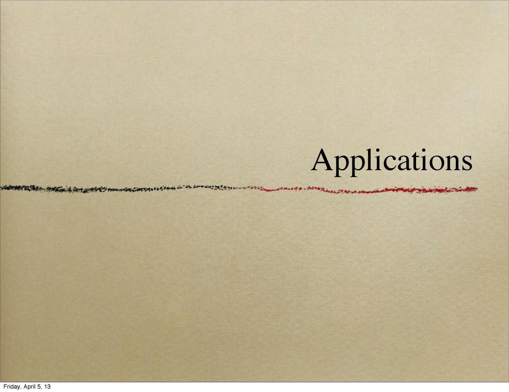 Applications Friday, April 5, 13