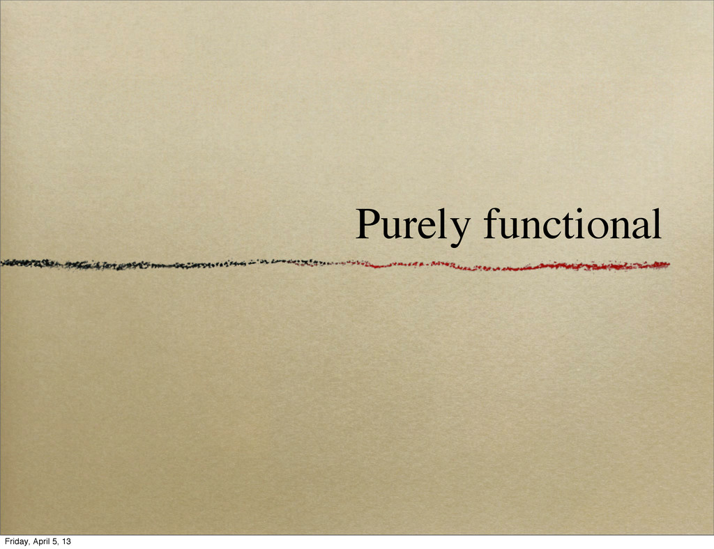 Purely functional Friday, April 5, 13
