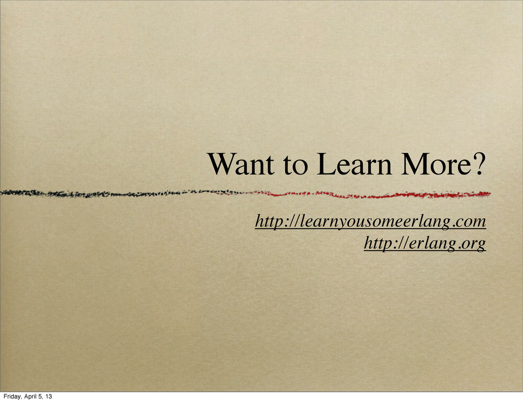 Want to Learn More? http://learnyousomeerlang.c...