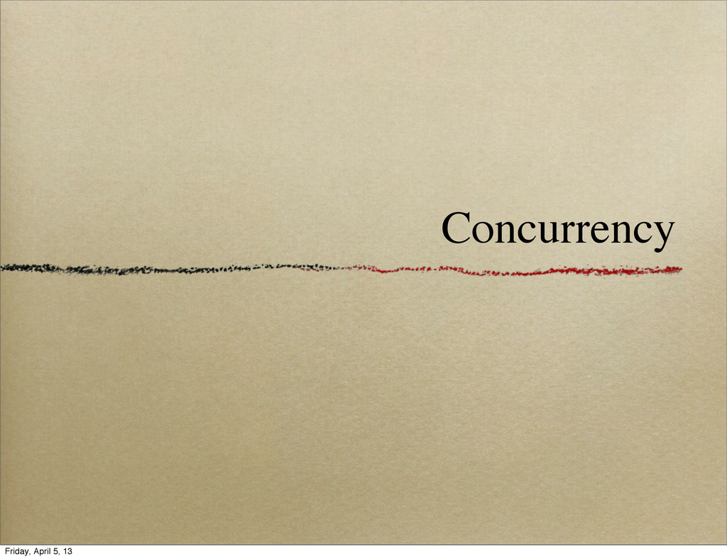 Concurrency Friday, April 5, 13