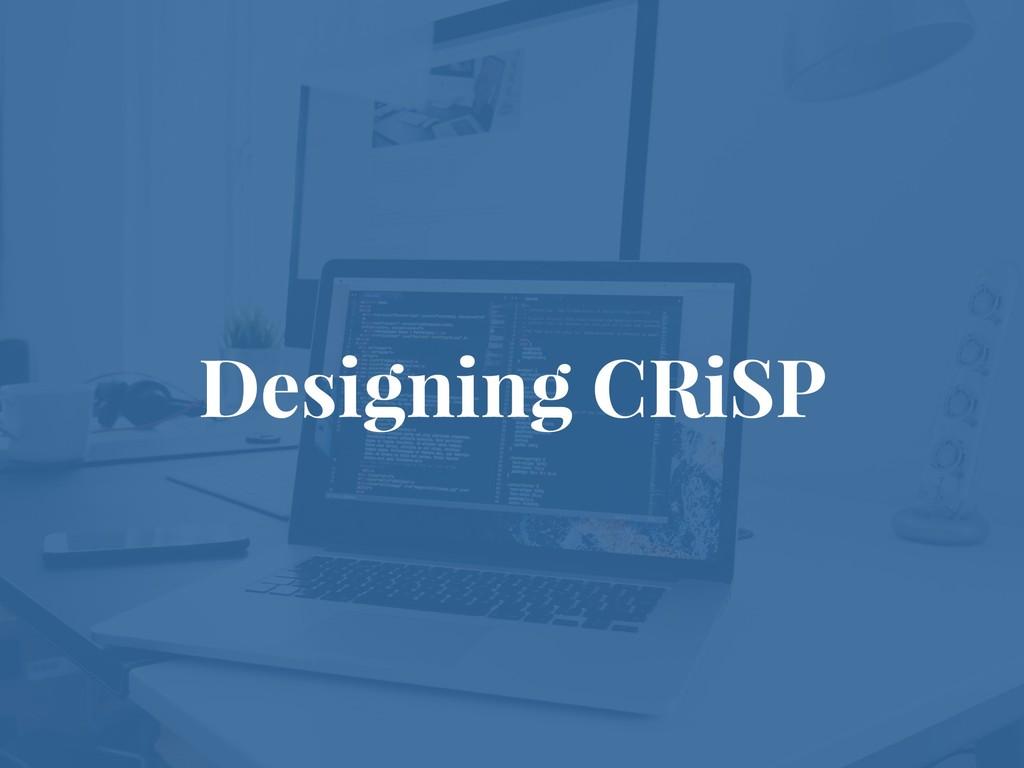 Designing CRiSP