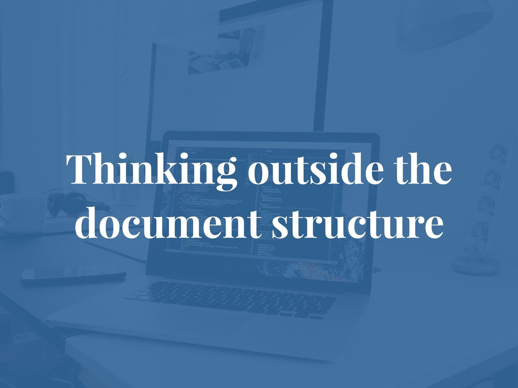Thinking outside the document structure
