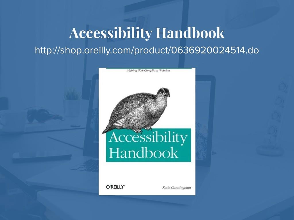 Accessibility Handbook http://shop.oreilly.com/...