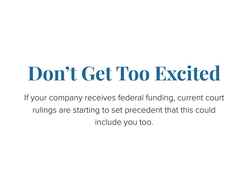 If your company receives federal funding, curre...