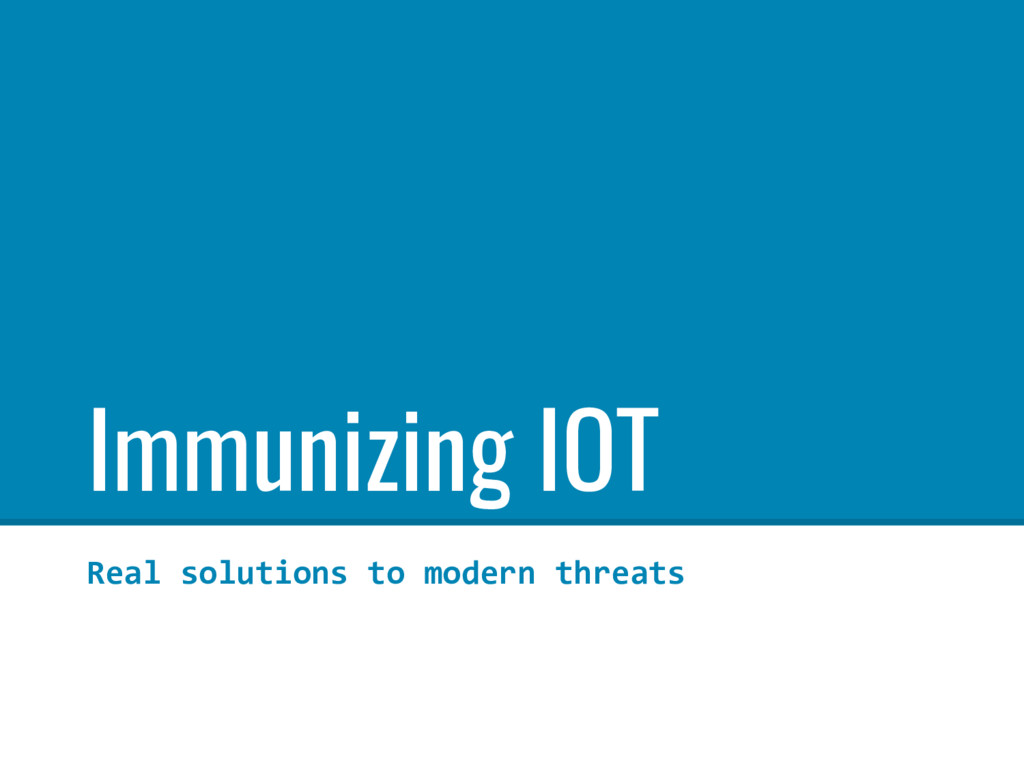 Immunizing IOT Real solutions to modern threats