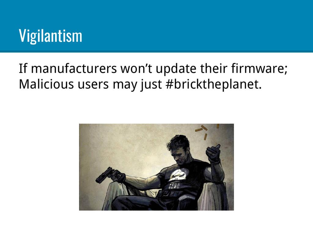 Vigilantism If manufacturers won't update their...