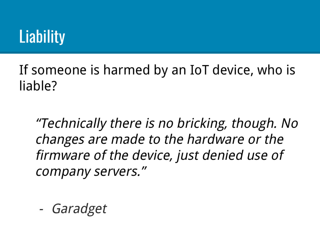 Liability If someone is harmed by an IoT device...