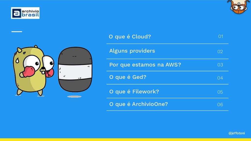 @jeffotoni O que é Cloud? Alguns providers Por ...