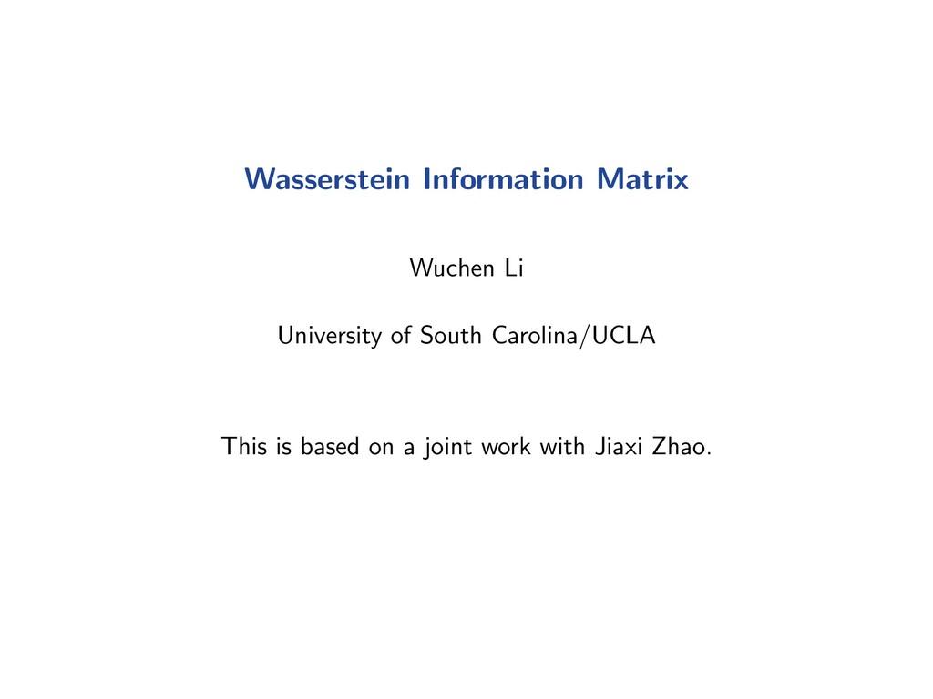 Wasserstein Information Matrix Wuchen Li Univer...