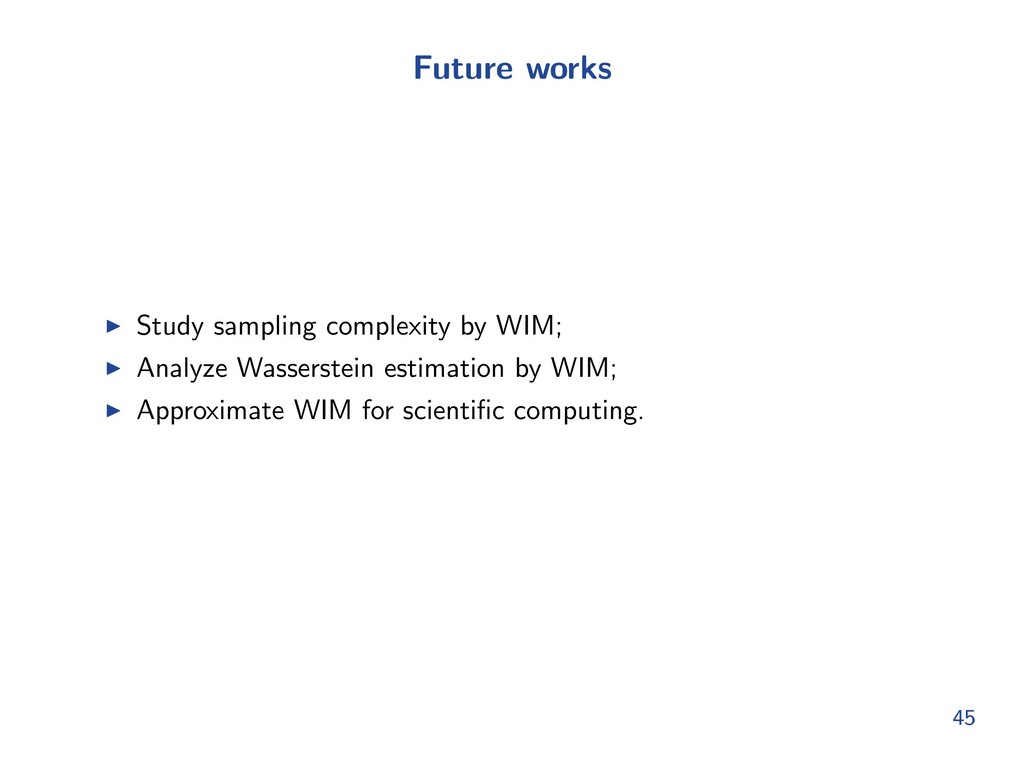 Future works I Study sampling complexity by WIM...