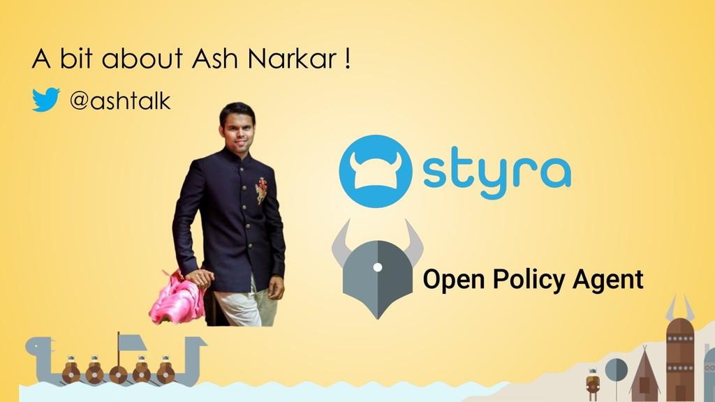 A bit about Ash Narkar ! @ashtalk