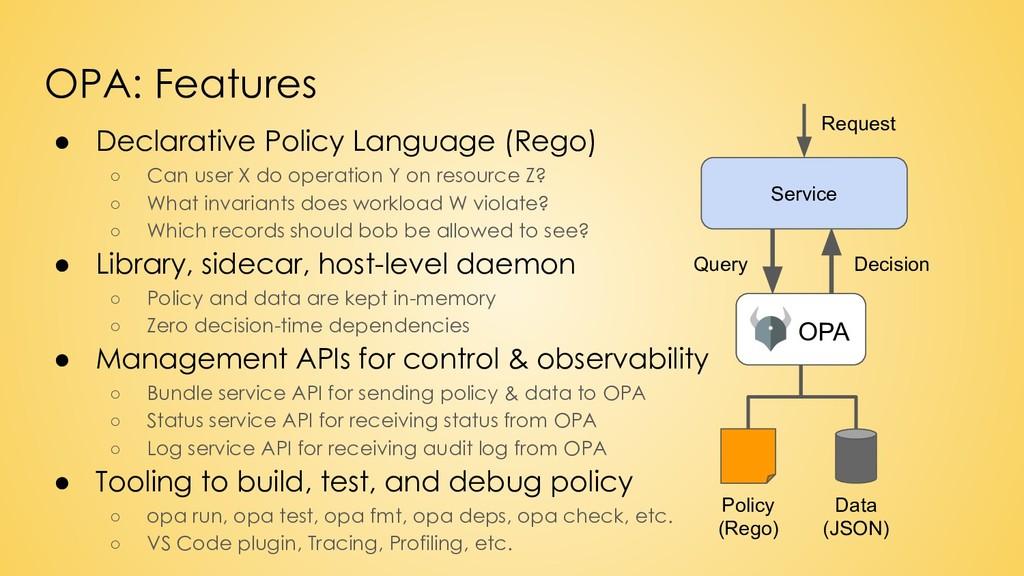 ● Declarative Policy Language (Rego) ○ Can user...