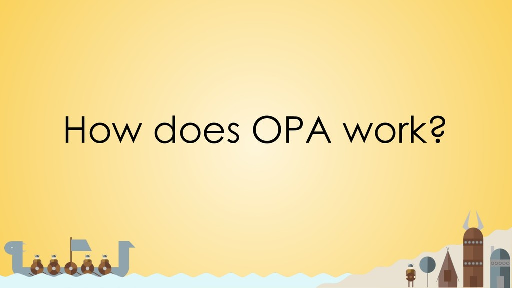 How does OPA work?
