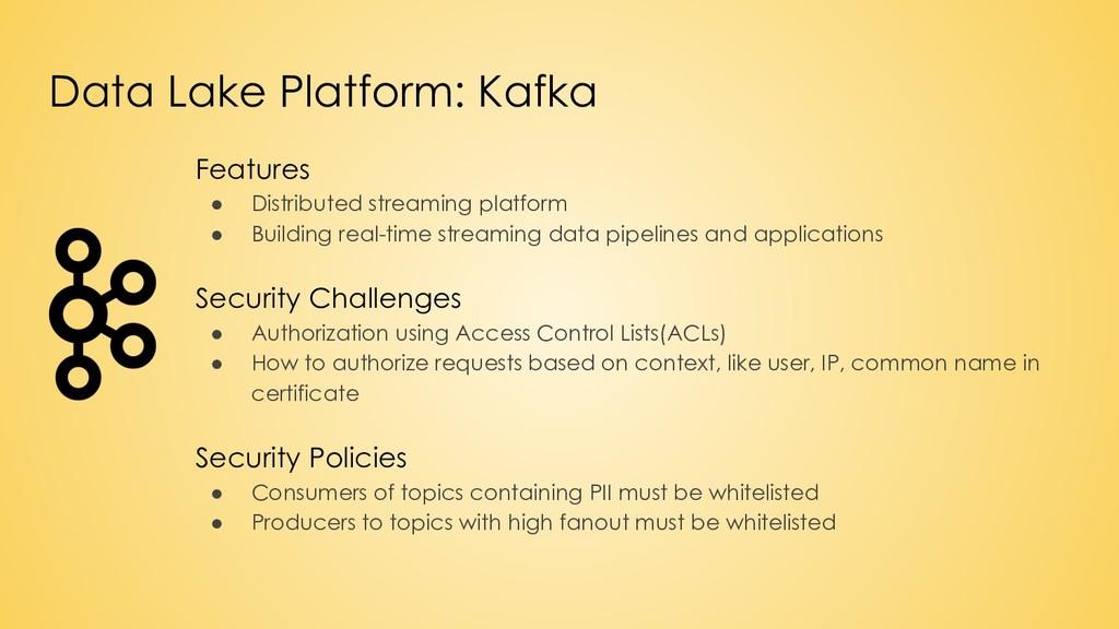 Data Lake Platform: Kafka Features ● Distribute...