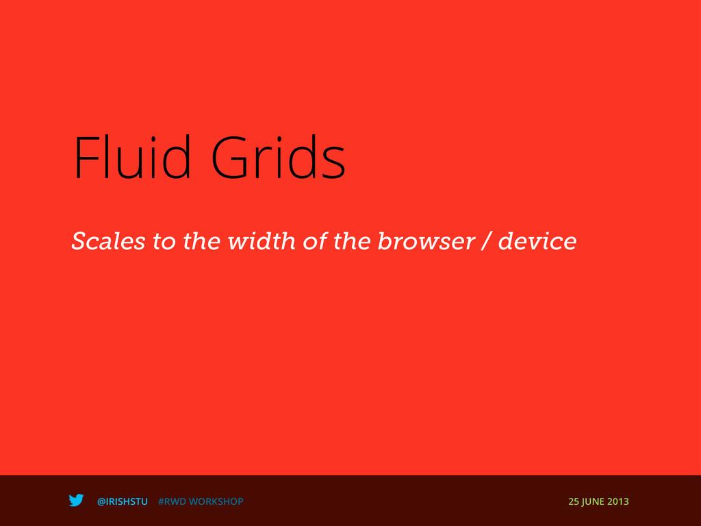 @IRISHSTU #RWD WORKSHOP 25 JUNE 2013 Fluid Grid...
