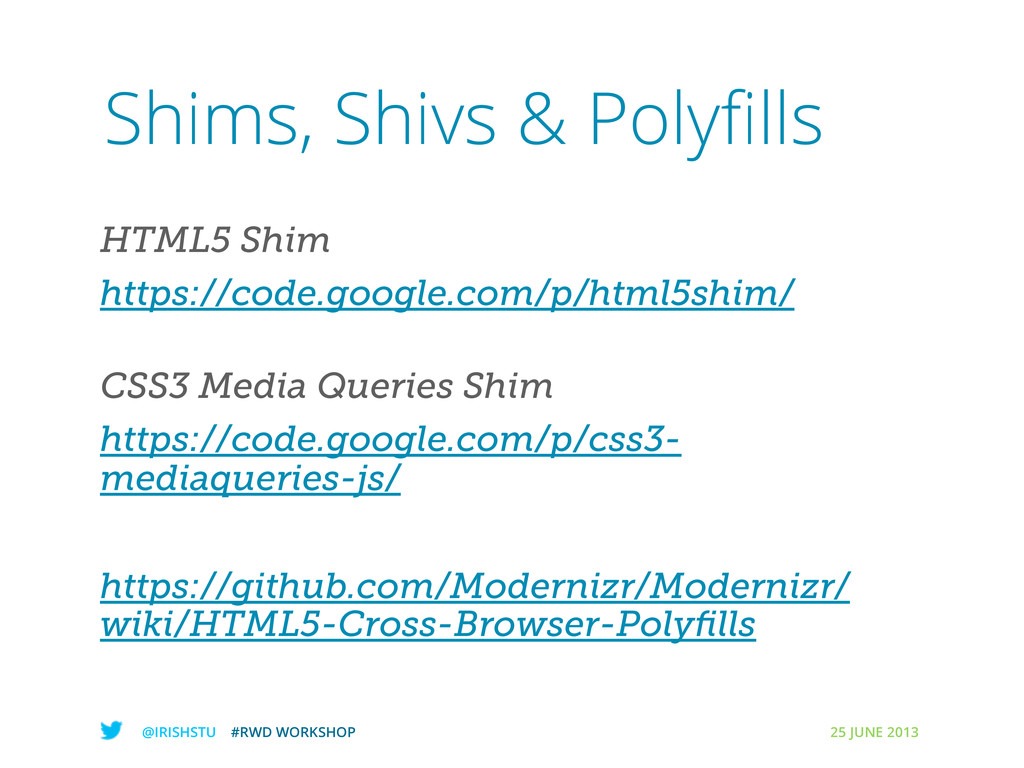 @IRISHSTU #RWD WORKSHOP 25 JUNE 2013 Shims, Shi...