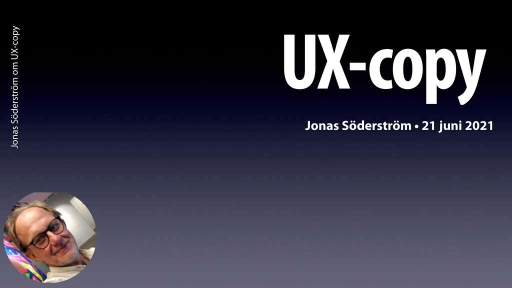 Jonas Söderström om UX-copy UX-copy Jonas Söder...