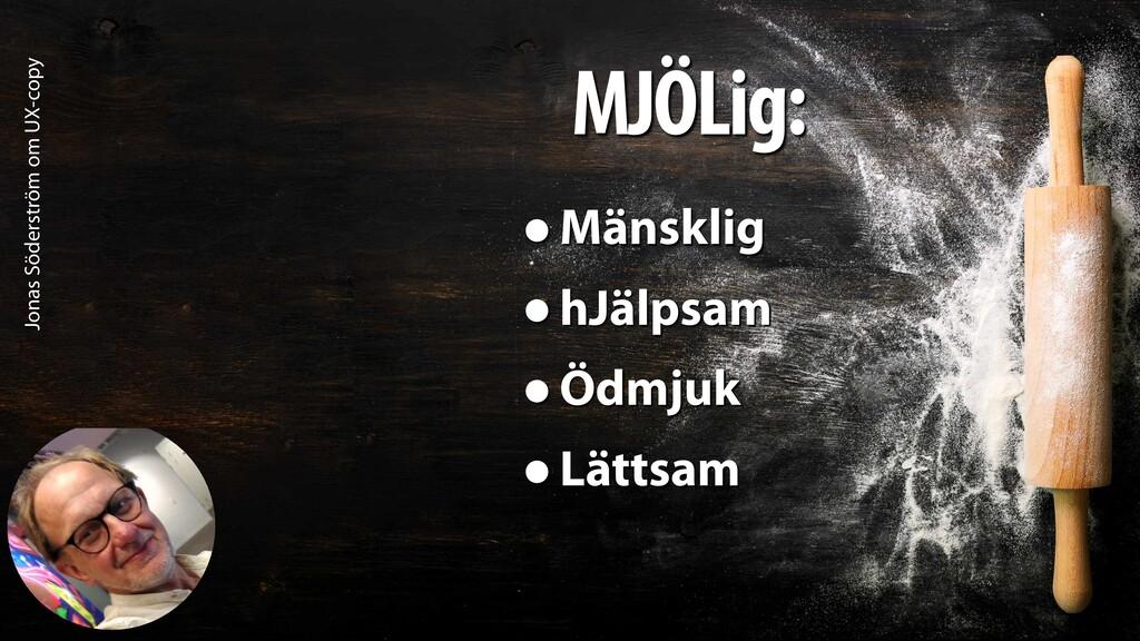 Jonas Söderström om UX-copy MJÖLig: •Mänsklig •...