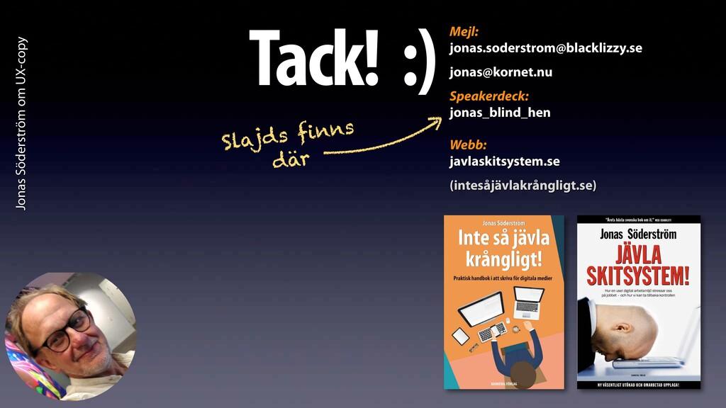 Jonas Söderström om UX-copy Tack! :)Mejl: jonas...