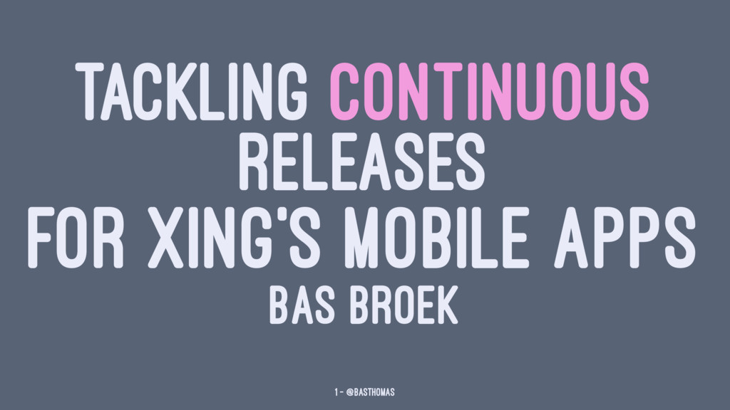 TACKLING CONTINUOUS RELEASES FOR XING'S MOBILE ...
