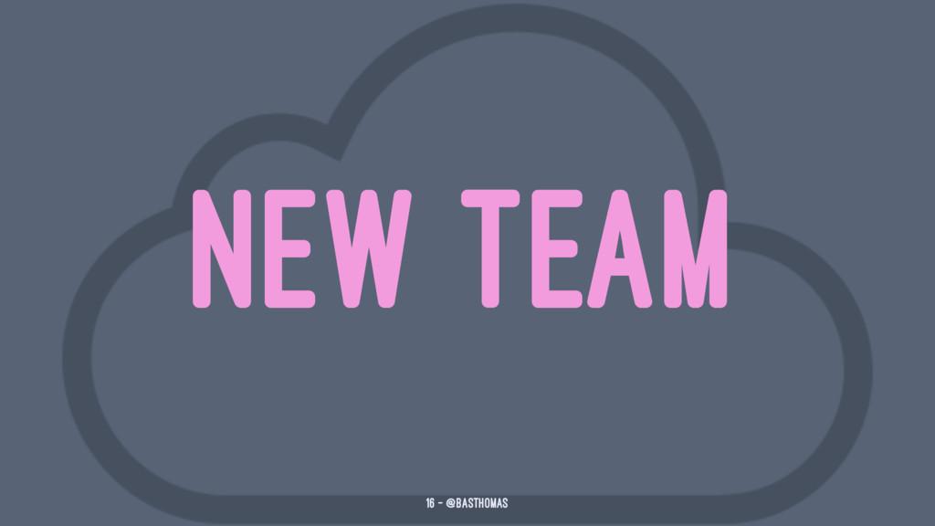 NEW TEAM 16 — @basthomas