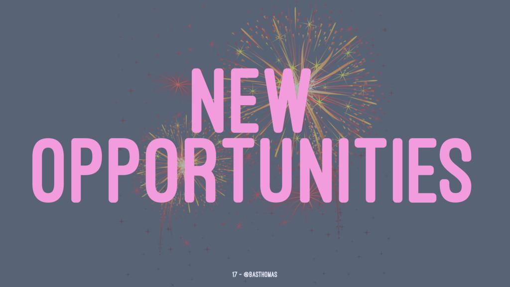 NEW OPPORTUNITIES 17 — @basthomas