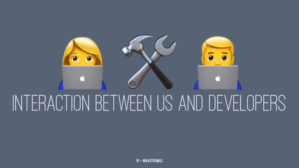 """! """" INTERACTION BETWEEN US AND DEVELOPERS 19 — ..."""